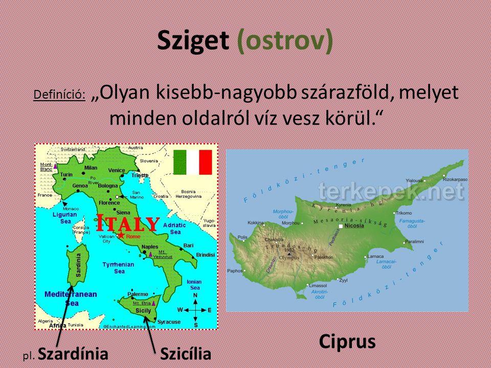 """Sziget (ostrov) Definíció: """"Olyan kisebb-nagyobb szárazföld, melyet minden oldalról víz vesz körül."""" Ciprus pl. Szardínia Szicília"""