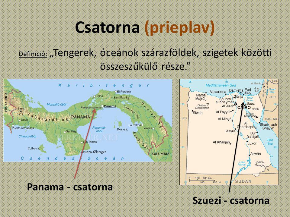 """Csatorna (prieplav) Definíció: """"Tengerek, óceánok szárazföldek, szigetek közötti összeszűkülő része."""" Panama - csatorna Szuezi - csatorna"""