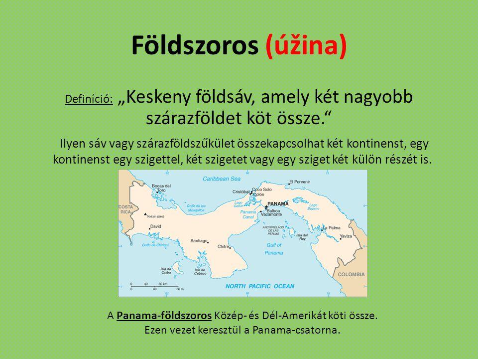 """Földszoros (úžina) Definíció: """"Keskeny földsáv, amely két nagyobb szárazföldet köt össze."""" Ilyen sáv vagy szárazföldszűkület összekapcsolhat két konti"""