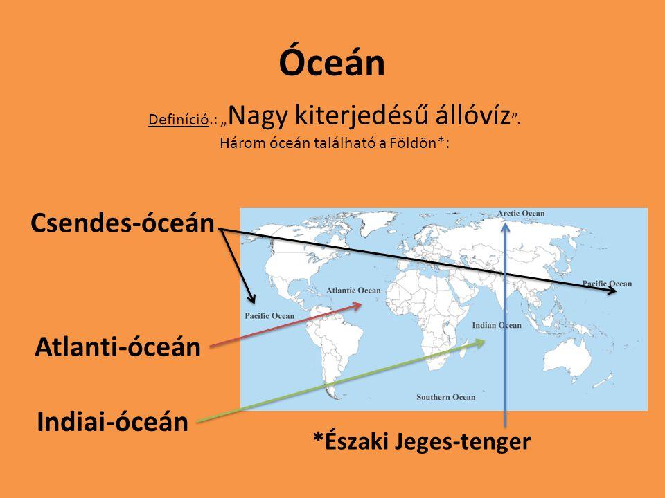 """Óceán *Északi Jeges-tenger Definíció.: """" Nagy kiterjedésű állóvíz """". Három óceán található a Földön*: Csendes-óceán Atlanti-óceán Indiai-óceán"""