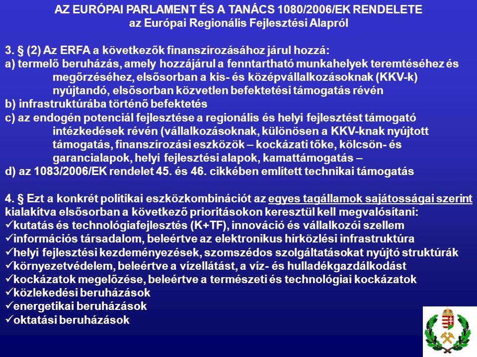 AZ EURÓPAI PARLAMENT ÉS A TANÁCS 1080/2006/EK RENDELETE az Európai Regionális Fejlesztési Alapról 3. § (2) Az ERFA a következők finanszírozásához járu