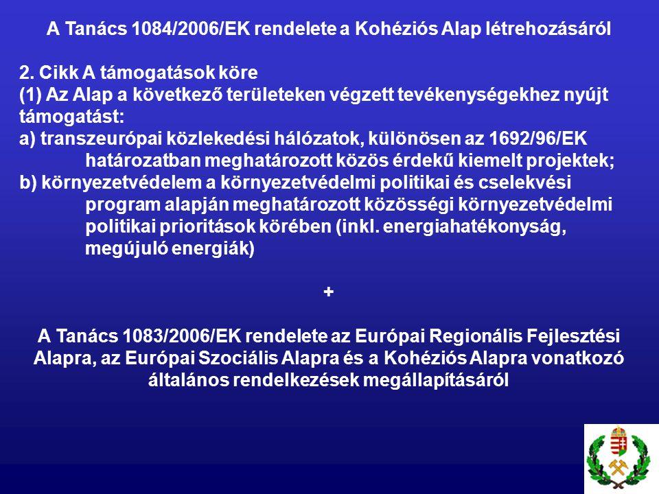 A Tanács 1084/2006/EK rendelete a Kohéziós Alap létrehozásáról 2. Cikk A támogatások köre (1) Az Alap a következő területeken végzett tevékenységekhez