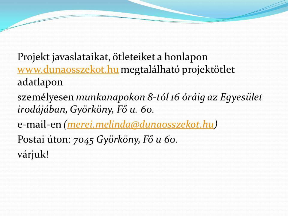 Projekt javaslataikat, ötleteiket a honlapon www.dunaosszekot.hu megtalálható projektötlet adatlapon www.dunaosszekot.hu személyesen munkanapokon 8-tó
