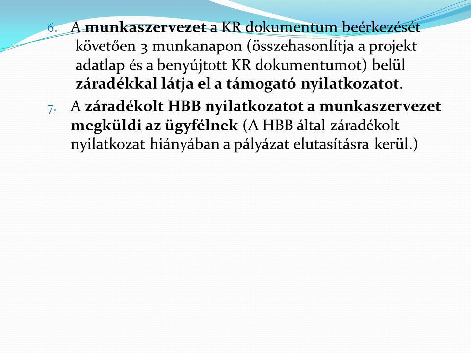 6. A munkaszervezet a KR dokumentum beérkezését követően 3 munkanapon (összehasonlítja a projekt adatlap és a benyújtott KR dokumentumot) belül záradé
