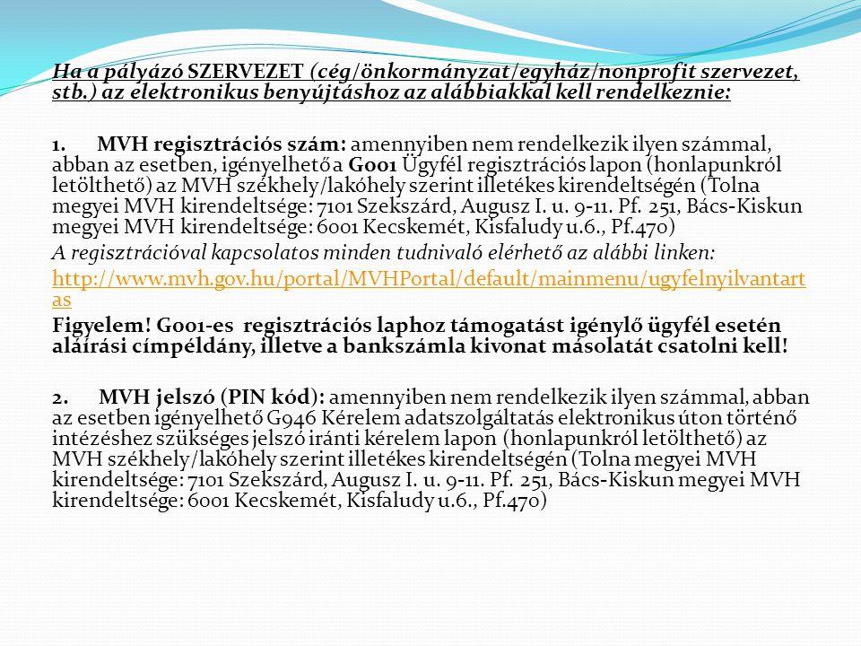 Ha a pályázó SZERVEZET (cég/önkormányzat/egyház/nonprofit szervezet, stb.) az elektronikus benyújtáshoz az alábbiakkal kell rendelkeznie: 1. MVH regis