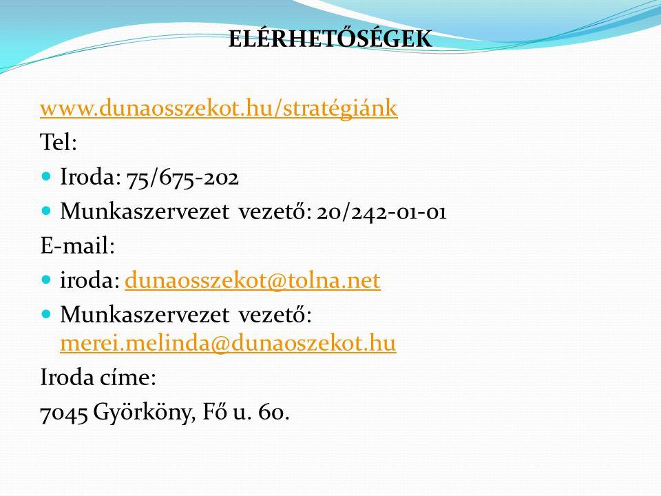 ELÉRHETŐSÉGEK www.dunaosszekot.hu/stratégiánk Tel:  Iroda: 75/675-202  Munkaszervezet vezető: 20/242-01-01 E-mail:  iroda: dunaosszekot@tolna.netdu