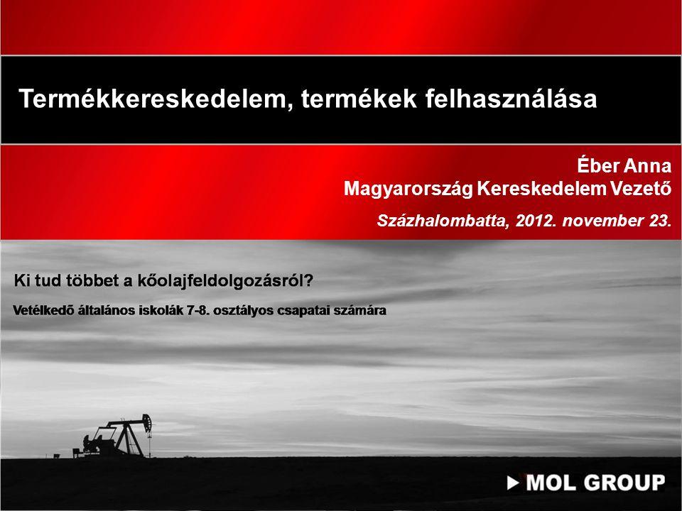 Termékkereskedelem, termékek felhasználása Éber Anna Magyarország Kereskedelem Vezető Százhalombatta, 2012. november 23. Vetélkedő általános iskolák 7