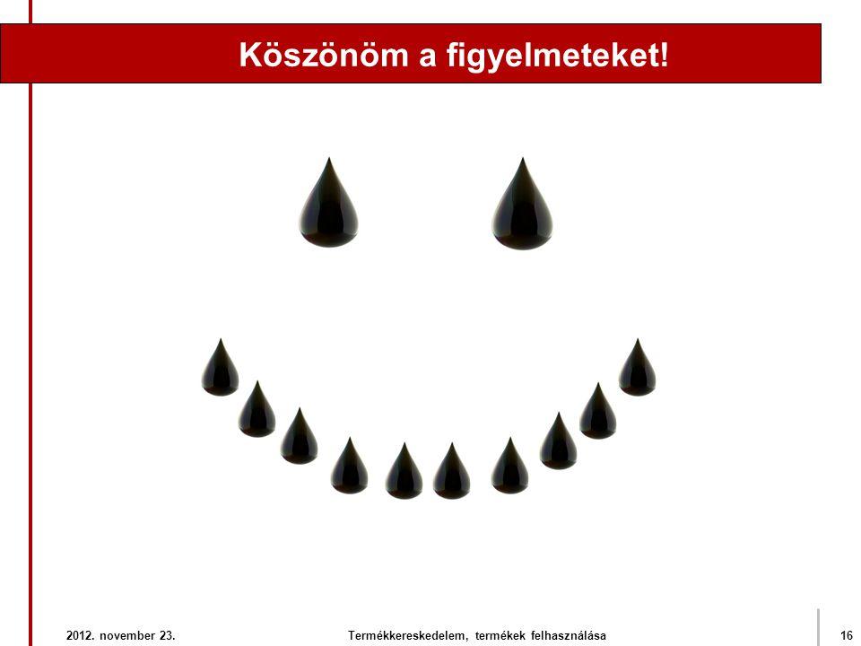2012. november 23.Termékkereskedelem, termékek felhasználása16 Köszönöm a figyelmeteket!