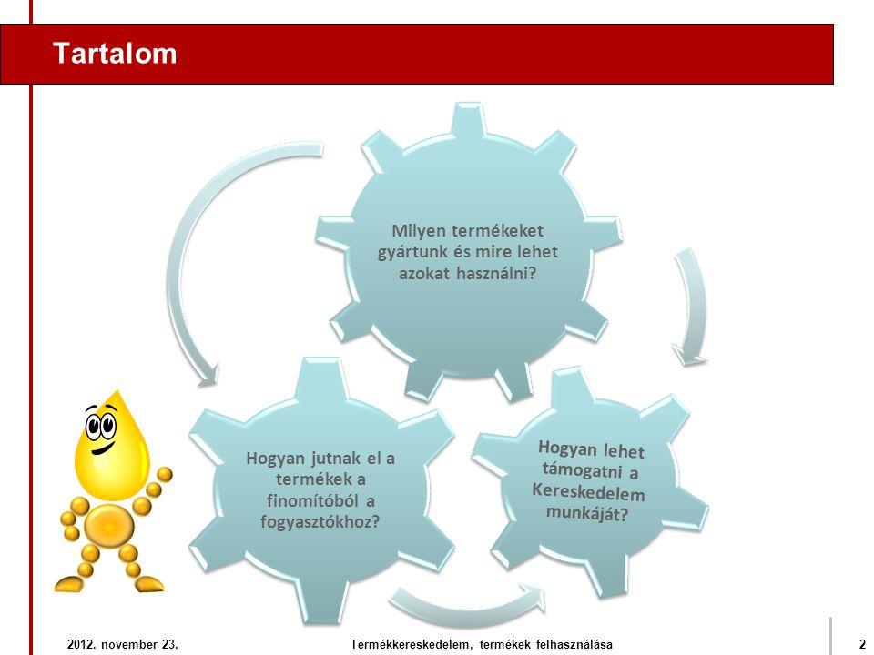 Működésünk három fontos tevékenységen alapul KUTATÁS & TERMELÉS TERMÉK ELOSZTÁS ÉS ÉRTÉKESÍTÉS Kutatás & termelésFinomításElosztás & értékesítés Tevékenység:Kőolaj kitermelés (kutatás)Kőolaj feldolgozásBenzin (stb.) értékesítés Jellemzők: • Olajmezők a világon • Munkaerő tapasztaltsága • Technológiai kihívások •Elhelyezkedés •Korszerűség •Fontosság • Töltőállomás hálózat • Elhelyezkedés • Folyamatos fejlődés Pénzügyi befektetés: Forrás: Purvin & Gertz 2012.