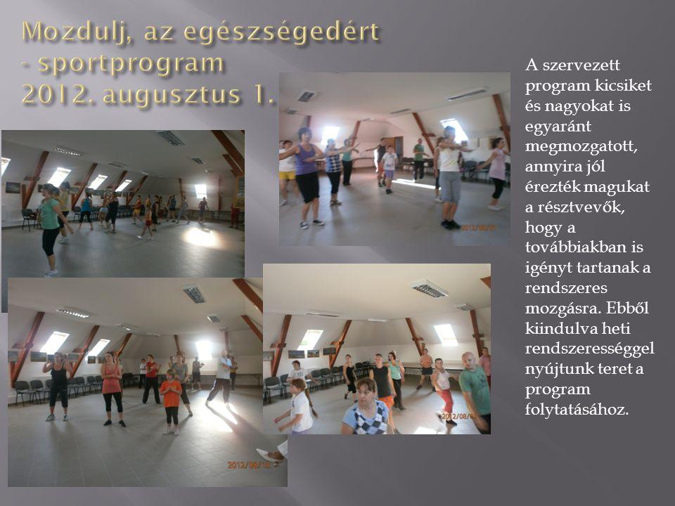 A szervezett program kicsiket és nagyokat is egyaránt megmozgatott, annyira jól érezték magukat a résztvevők, hogy a továbbiakban is igényt tartanak a
