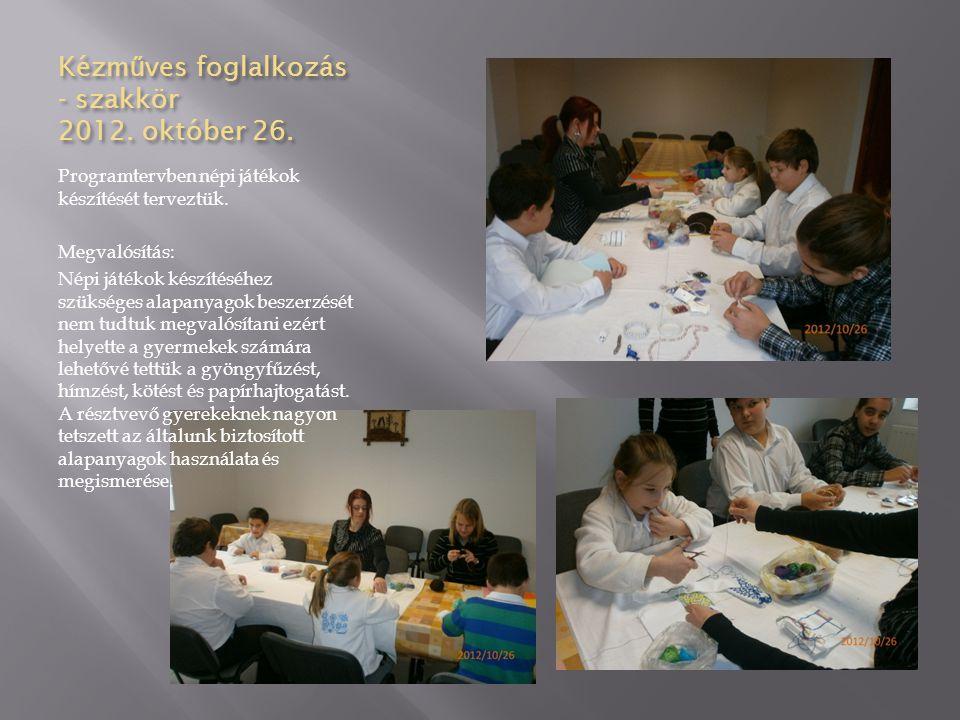 Kézm ű ves foglalkozás - szakkör 2012. október 26. Programtervben népi játékok készítését terveztük. Megvalósítás: Népi játékok készítéséhez szükséges