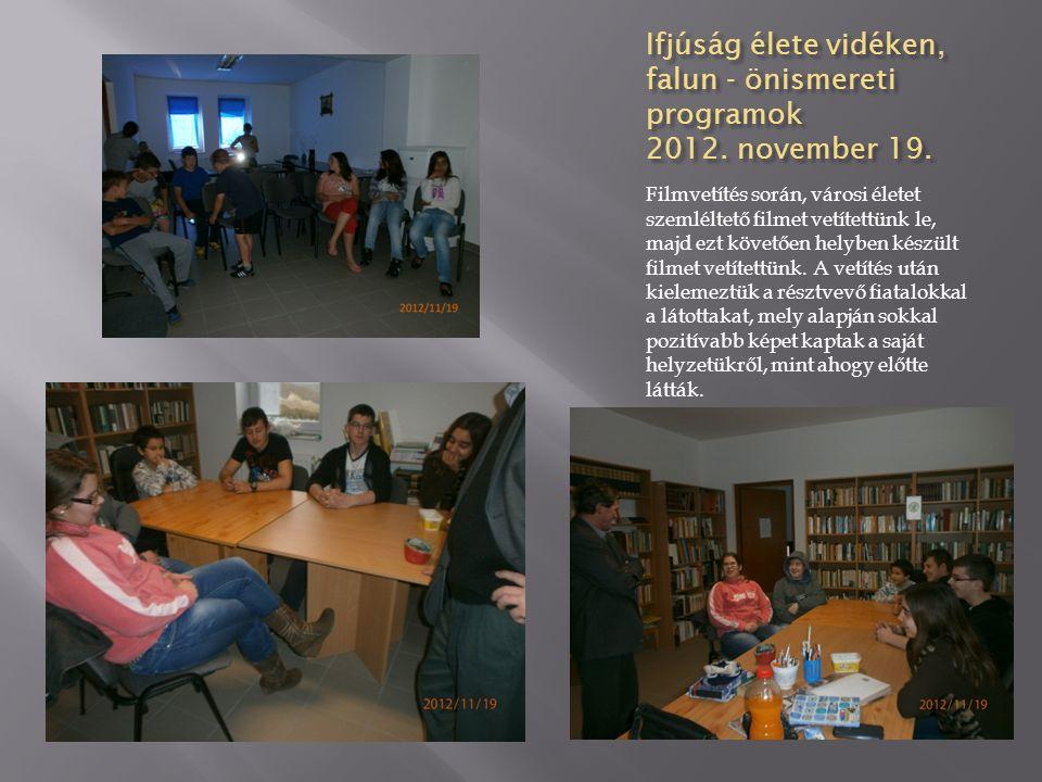 Ifjúság élete vidéken, falun - önismereti programok 2012. november 19. Filmvetítés során, városi életet szemléltető filmet vetítettünk le, majd ezt kö