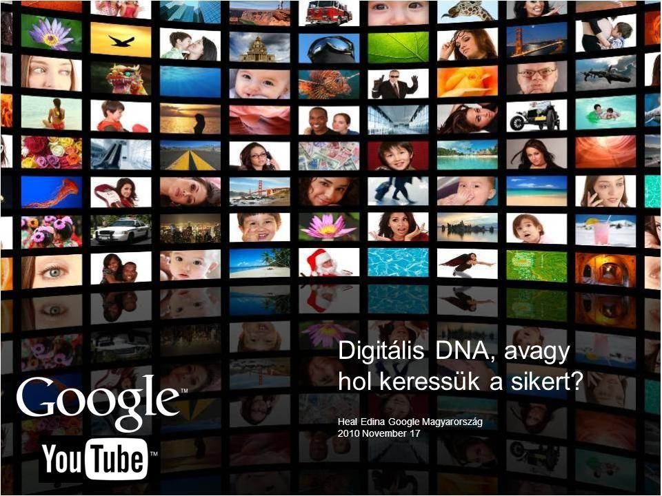 Google Confidential and Proprietary Digitális DNA, avagy hol keressük a sikert.