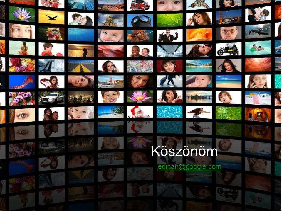 Google Confidential and Proprietary Köszönöm edinah@google.com