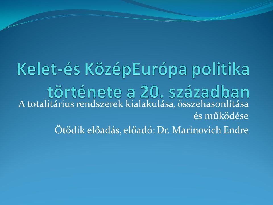 A totalitárius rendszerek kialakulása, összehasonlítása és működése Ötödik előadás, előadó: Dr. Marinovich Endre