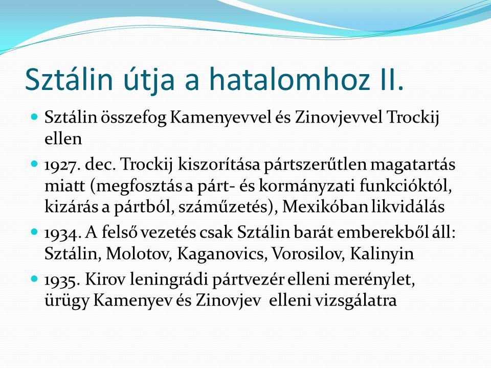 Sztálin útja a hatalomhoz II.  Sztálin összefog Kamenyevvel és Zinovjevvel Trockij ellen  1927. dec. Trockij kiszorítása pártszerűtlen magatartás mi