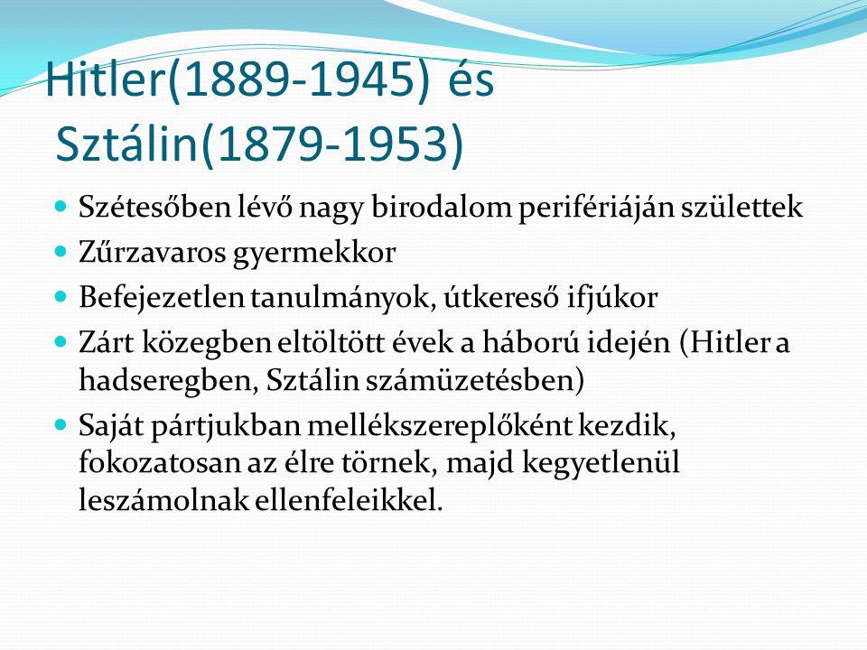 Hitler(1889-1945) és Sztálin(1879-1953)  Szétesőben lévő nagy birodalom perifériáján születtek  Zűrzavaros gyermekkor  Befejezetlen tanulmányok, út