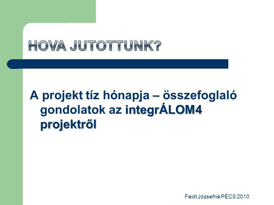 integrÁLOM4 projektről A projekt tíz hónapja – összefoglaló gondolatok az integrÁLOM4 projektről Faidt Józsefné PÉCS 2010