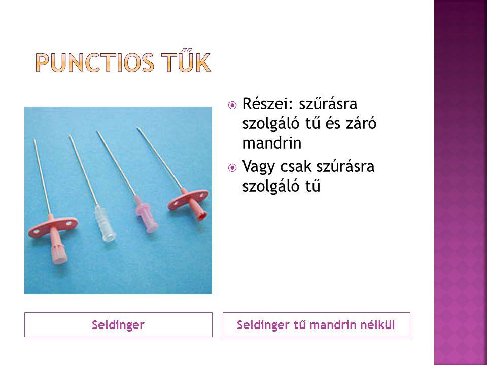 SeldingerSeldinger tű mandrin nélkül  Részei: szűrásra szolgáló tű és záró mandrin  Vagy csak szúrásra szolgáló tű