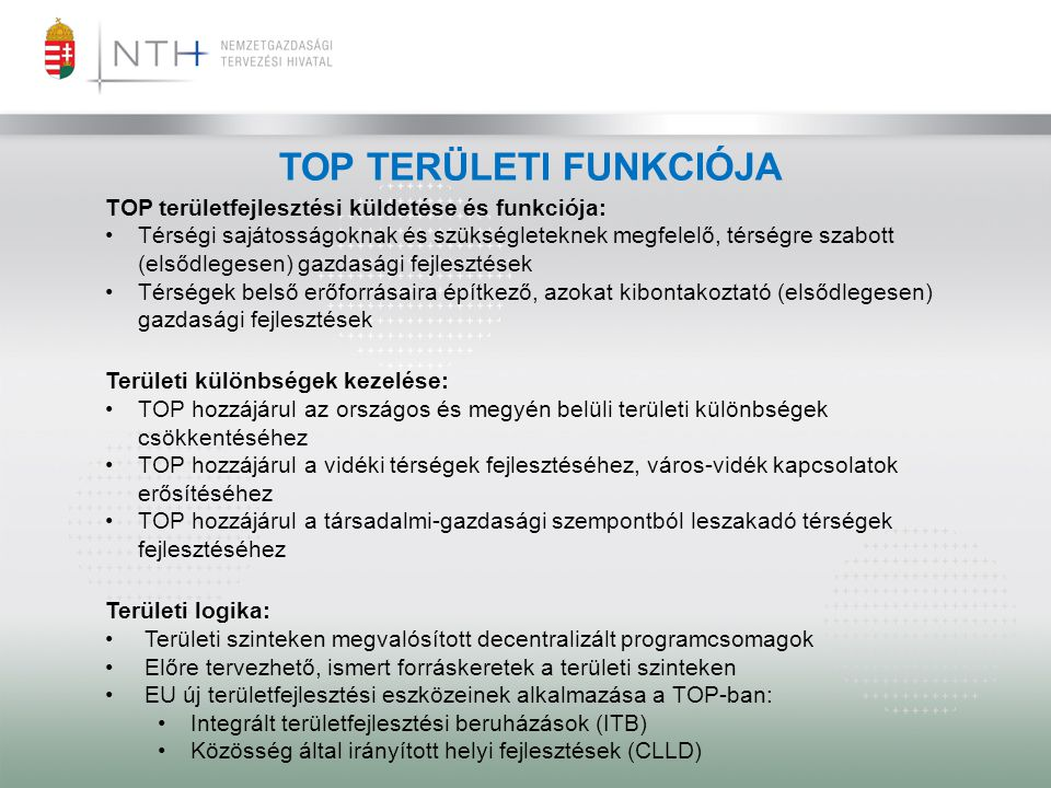 TOP TERÜLETI FUNKCIÓJA TOP területfejlesztési küldetése és funkciója: •Térségi sajátosságoknak és szükségleteknek megfelelő, térségre szabott (elsődle