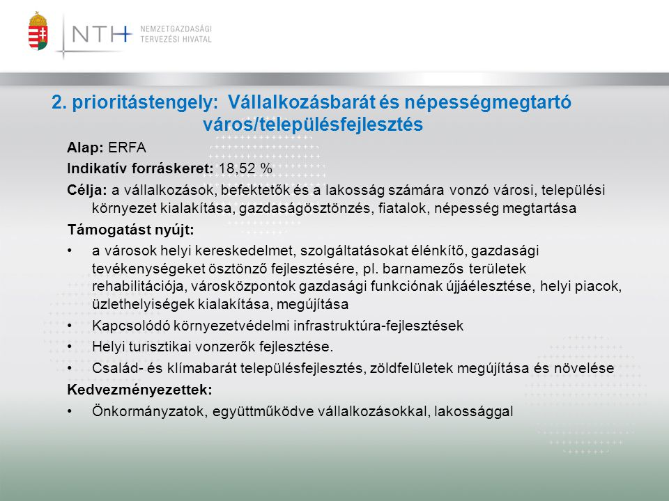 2. prioritástengely: Vállalkozásbarát és népességmegtartó város/településfejlesztés Alap: ERFA Indikatív forráskeret: 18,52 % Célja: a vállalkozások,