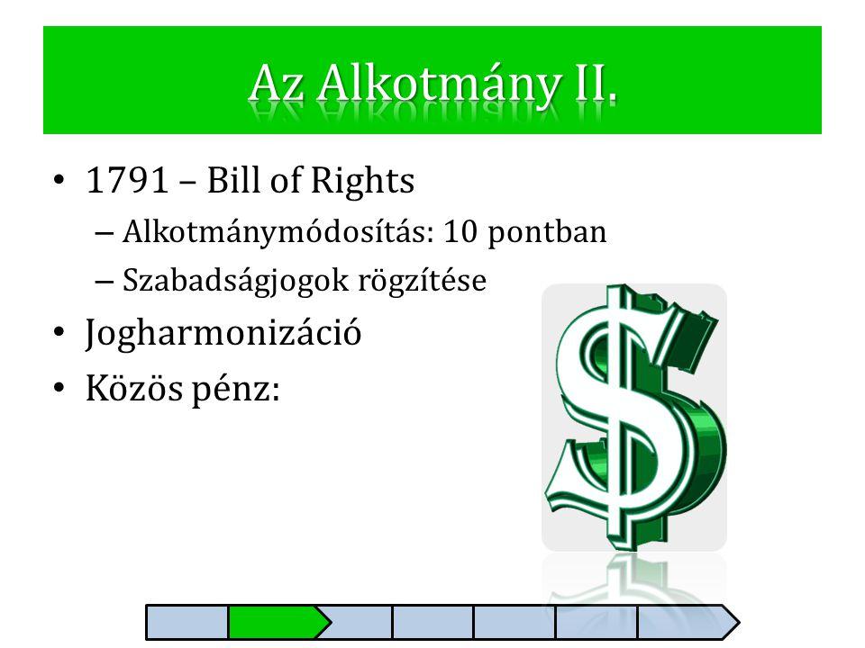 • 1791 – Bill of Rights – Alkotmánymódosítás: 10 pontban – Szabadságjogok rögzítése • Jogharmonizáció • Közös pénz: