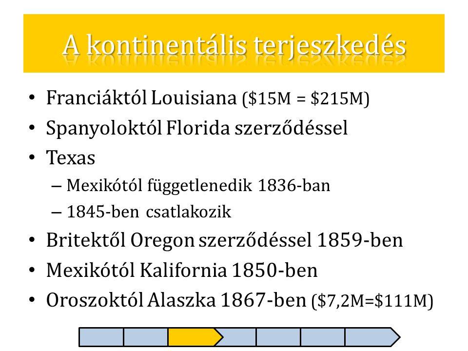 • Franciáktól Louisiana ($15M = $215M) • Spanyoloktól Florida szerződéssel • Texas – Mexikótól függetlenedik 1836-ban – 1845-ben csatlakozik • Britekt
