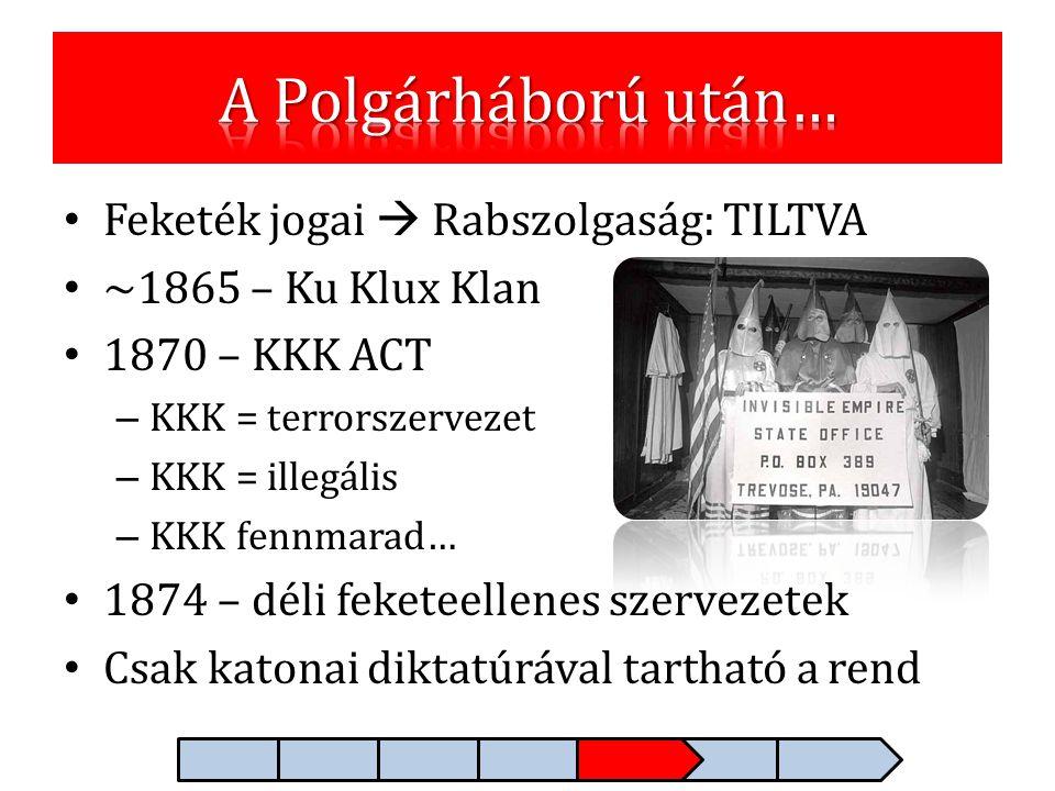 • Feketék jogai  Rabszolgaság: TILTVA • ~1865 – Ku Klux Klan • 1870 – KKK ACT – KKK = terrorszervezet – KKK = illegális – KKK fennmarad… • 1874 – dél