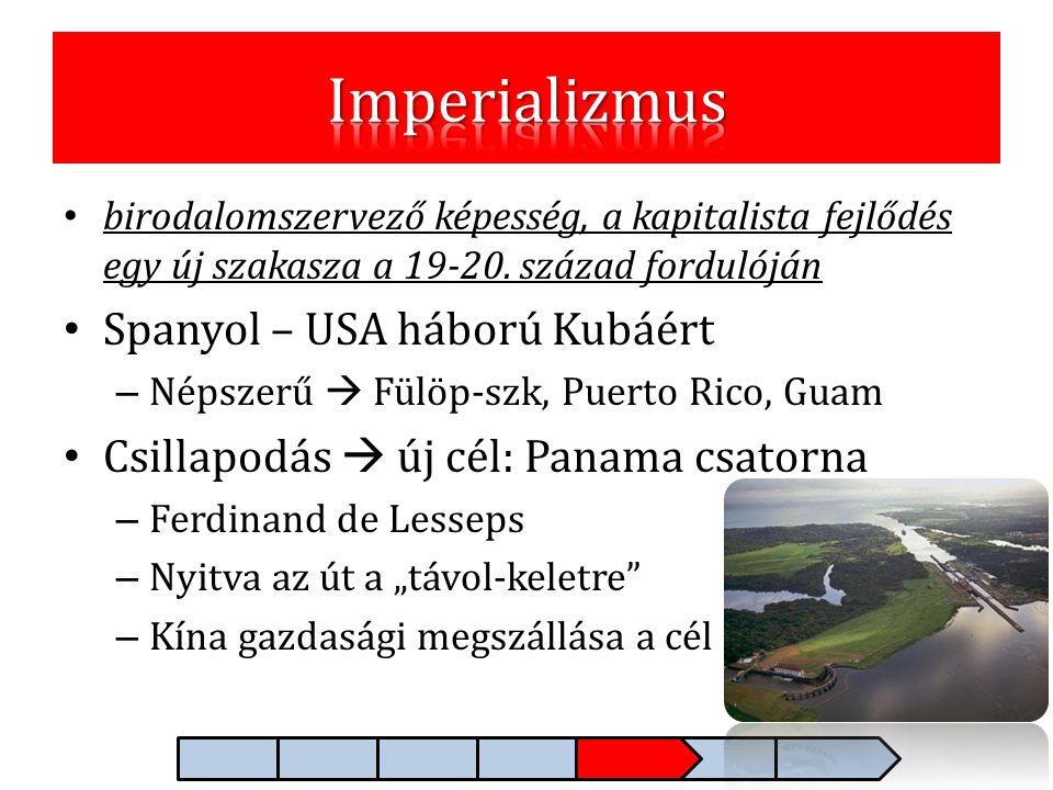 • birodalomszervező képesség, a kapitalista fejlődés egy új szakasza a 19-20. század fordulóján • Spanyol – USA háború Kubáért – Népszerű  Fülöp-szk,