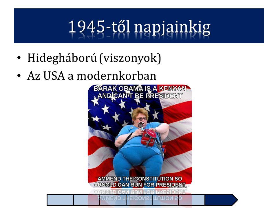 • Hidegháború (viszonyok) • Az USA a modernkorban