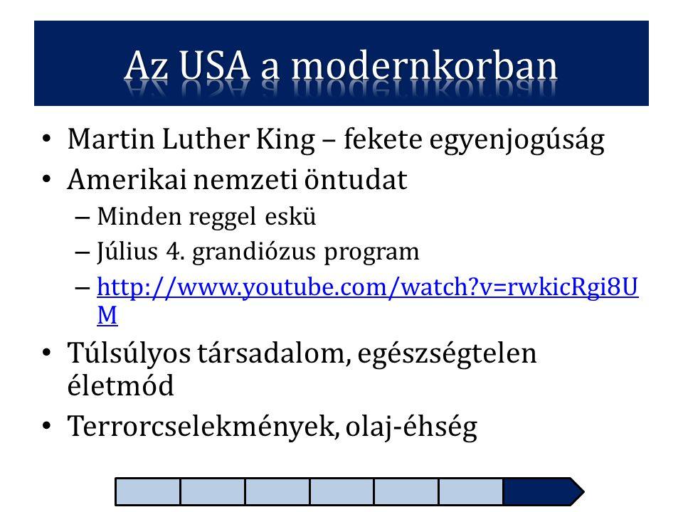 • Martin Luther King – fekete egyenjogúság • Amerikai nemzeti öntudat – Minden reggel eskü – Július 4. grandiózus program – http://www.youtube.com/wat