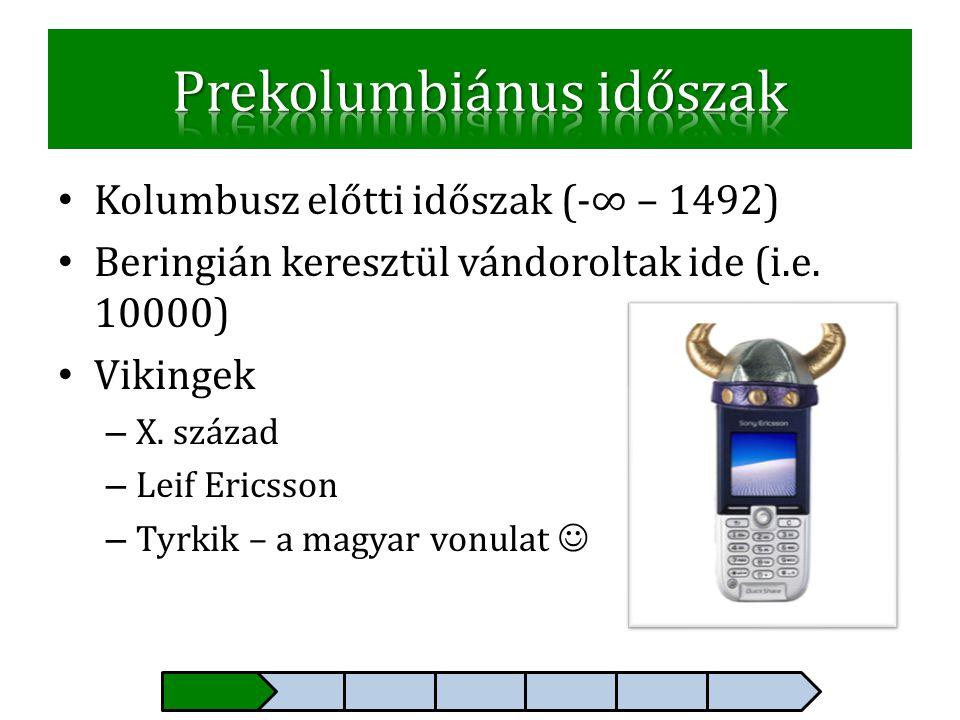 • Kolumbusz előtti időszak (-∞ – 1492) • Beringián keresztül vándoroltak ide (i.e. 10000) • Vikingek – X. század – Leif Ericsson – Tyrkik – a magyar v