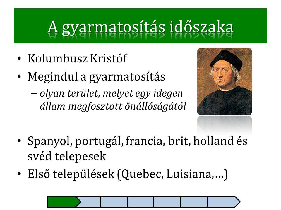 • Kolumbusz Kristóf • Megindul a gyarmatosítás – olyan terület, melyet egy idegen állam megfosztott önállóságától • Spanyol, portugál, francia, brit,