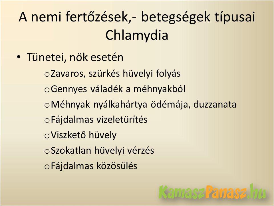 A nemi fertőzések,- betegségek típusai Chlamydia • Tünetei, nők esetén o Zavaros, szürkés hüvelyi folyás o Gennyes váladék a méhnyakból o Méhnyak nyál
