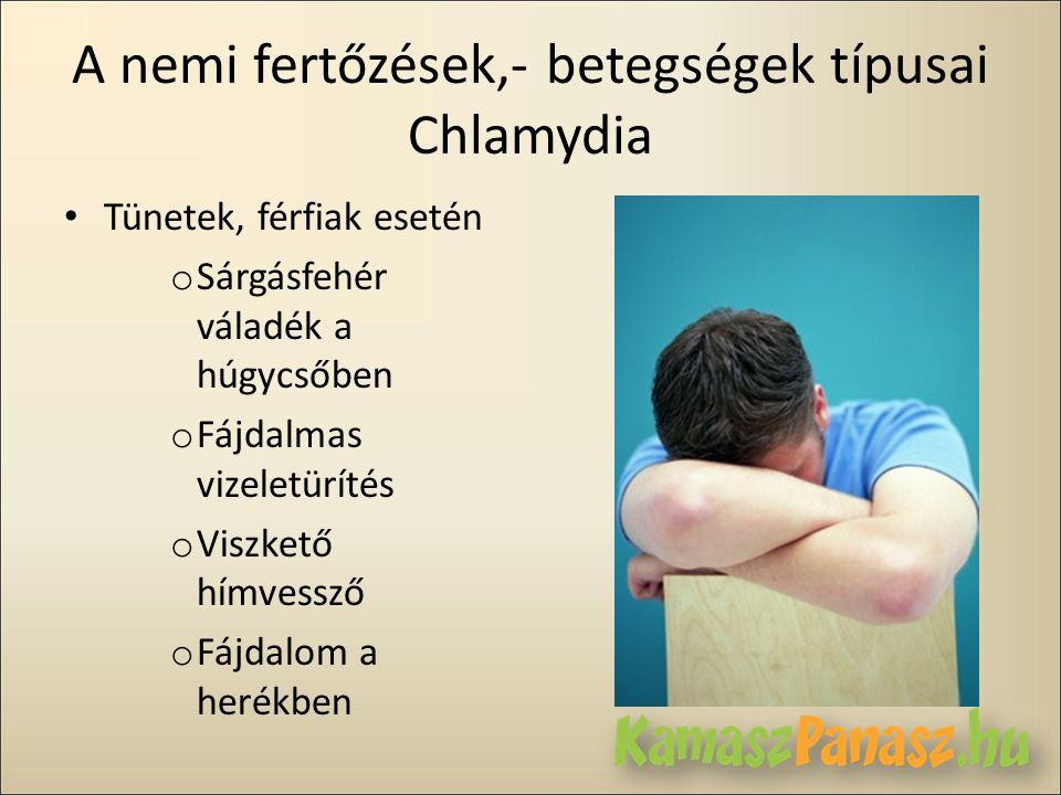 A nemi fertőzések,- betegségek típusai Chlamydia • Tünetek, férfiak esetén o Sárgásfehér váladék a húgycsőben o Fájdalmas vizeletürítés o Viszkető hím