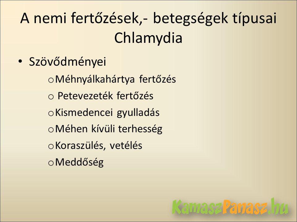 A nemi fertőzések,- betegségek típusai Chlamydia • Szövődményei o Méhnyálkahártya fertőzés o Petevezeték fertőzés o Kismedencei gyulladás o Méhen kívü