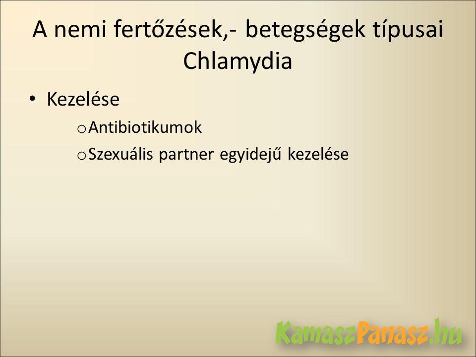 A nemi fertőzések,- betegségek típusai Chlamydia • Kezelése o Antibiotikumok o Szexuális partner egyidejű kezelése
