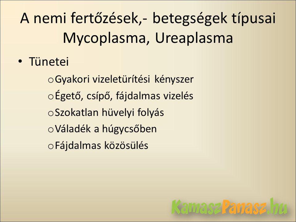 A nemi fertőzések,- betegségek típusai Mycoplasma, Ureaplasma • Tünetei o Gyakori vizeletürítési kényszer o Égető, csípő, fájdalmas vizelés o Szokatla
