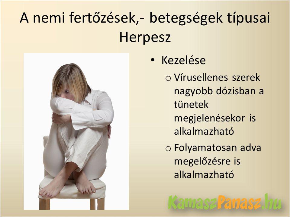 A nemi fertőzések,- betegségek típusai Herpesz • Kezelése o Vírusellenes szerek nagyobb dózisban a tünetek megjelenésekor is alkalmazható o Folyamatos