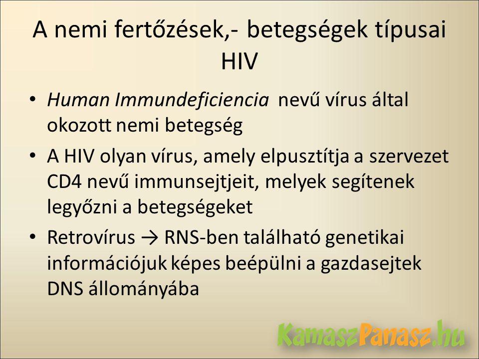 A nemi fertőzések,- betegségek típusai HIV • Human Immundeficiencia nevű vírus által okozott nemi betegség • A HIV olyan vírus, amely elpusztítja a sz