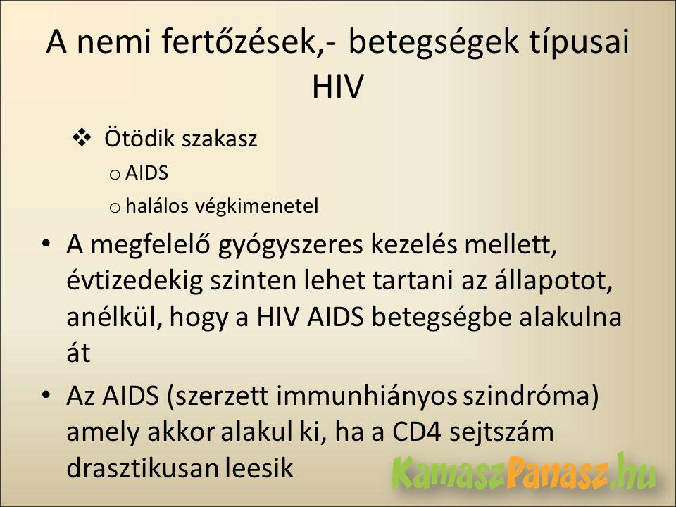 A nemi fertőzések,- betegségek típusai HIV  Ötödik szakasz o AIDS o halálos végkimenetel • A megfelelő gyógyszeres kezelés mellett, évtizedekig szint