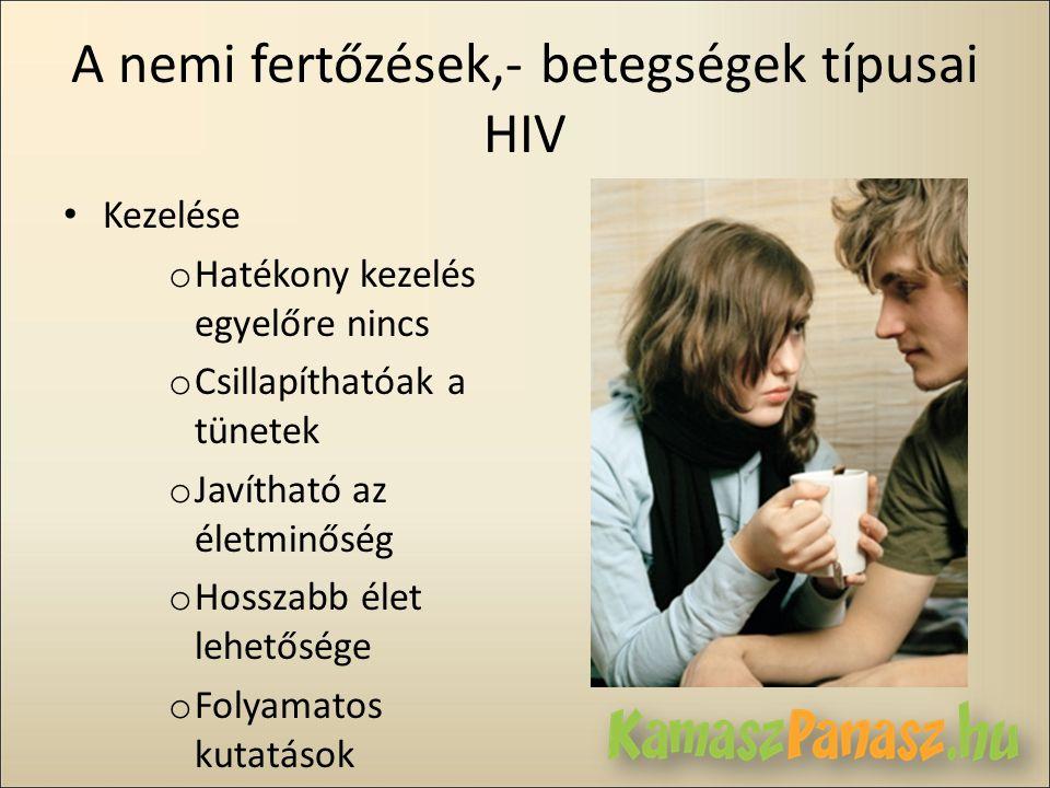 A nemi fertőzések,- betegségek típusai HIV • Kezelése o Hatékony kezelés egyelőre nincs o Csillapíthatóak a tünetek o Javítható az életminőség o Hossz