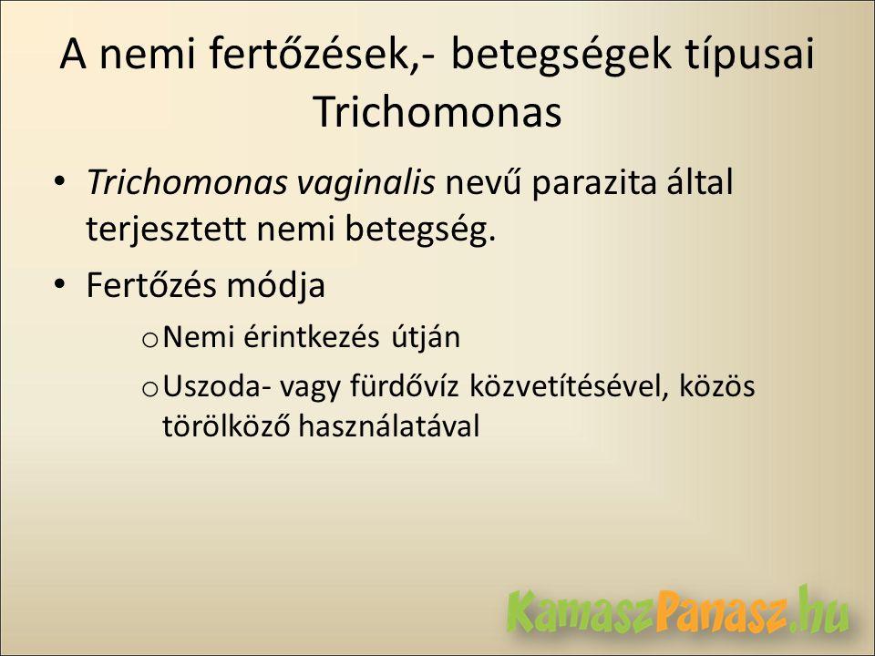 A nemi fertőzések,- betegségek típusai Trichomonas • Trichomonas vaginalis nevű parazita által terjesztett nemi betegség. • Fertőzés módja o Nemi érin