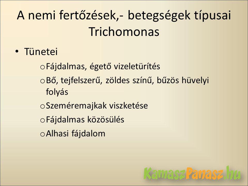 A nemi fertőzések,- betegségek típusai Trichomonas • Tünetei o Fájdalmas, égető vizeletürítés o Bő, tejfelszerű, zöldes színű, bűzös hüvelyi folyás o