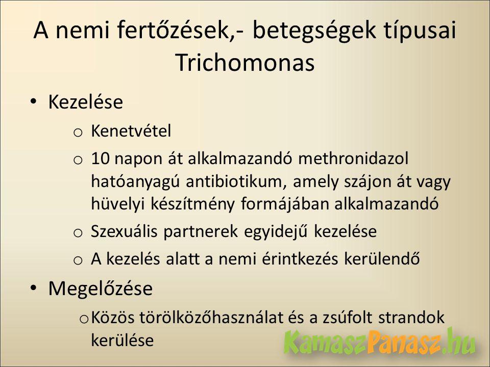 A nemi fertőzések,- betegségek típusai Trichomonas • Kezelése o Kenetvétel o 10 napon át alkalmazandó methronidazol hatóanyagú antibiotikum, amely szá