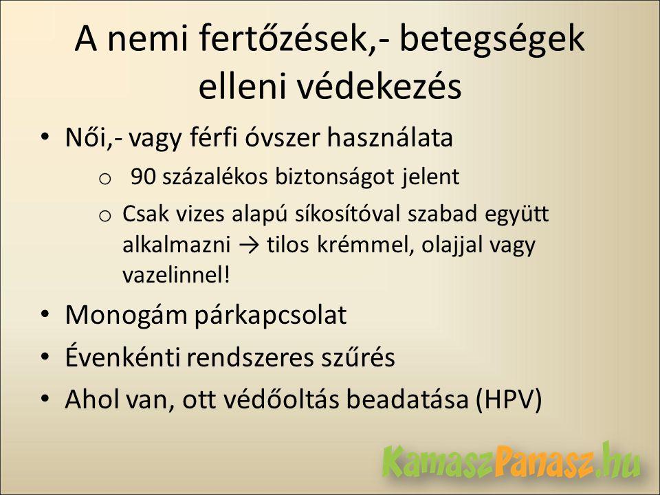 A nemi fertőzések,- betegségek elleni védekezés • Női,- vagy férfi óvszer használata o 90 százalékos biztonságot jelent o Csak vizes alapú síkosítóval