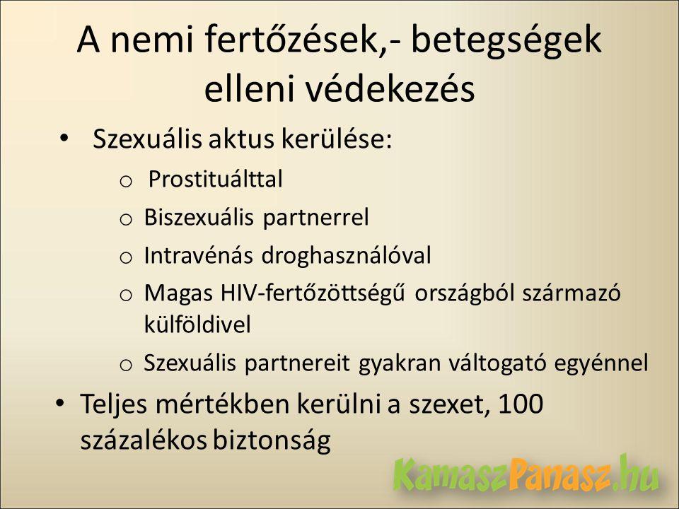A nemi fertőzések,- betegségek elleni védekezés • Szexuális aktus kerülése: o Prostituálttal o Biszexuális partnerrel o Intravénás droghasználóval o M