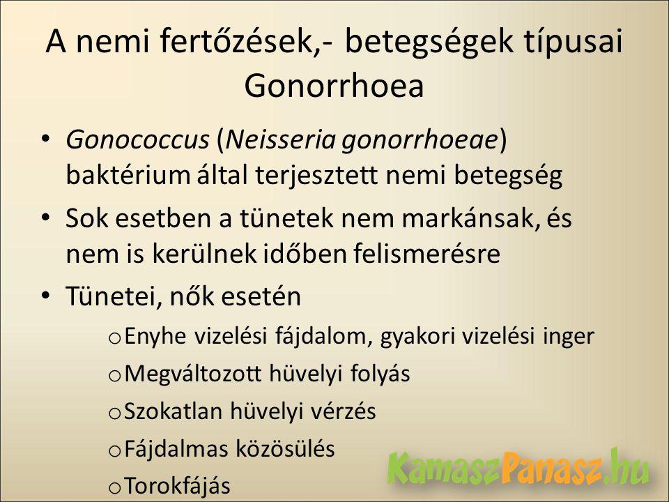 A nemi fertőzések,- betegségek típusai Gonorrhoea • Gonococcus (Neisseria gonorrhoeae) baktérium által terjesztett nemi betegség • Sok esetben a tünet