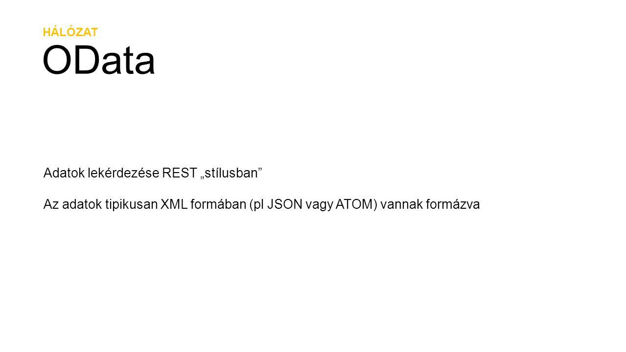 """HÁLÓZAT OData Adatok lekérdezése REST """"stílusban"""" Az adatok tipikusan XML formában (pl JSON vagy ATOM) vannak formázva"""