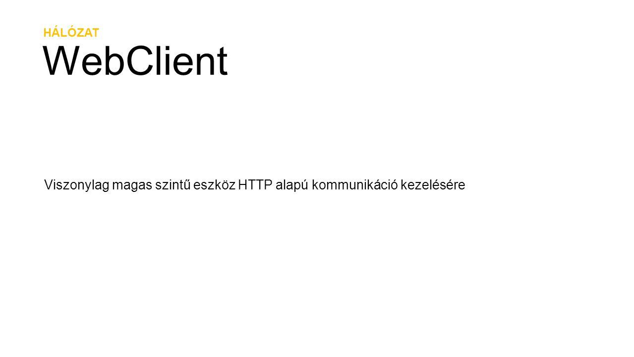 HÁLÓZAT WebClient WebClient webClient = new WebClient(); // String letöltése webClient.DownloadProgressChanged += (sender, args) => { var bytesRecieved = args.BytesReceived; var totalBytesToRecieve = args.TotalBytesToReceive; var percentage = args.ProgressPercentage; }; webClient.DownloadStringCompleted += (sender, args) => { var downloadedString = args.Result; }; webClient.DownloadStringAsync(new Uri( http://wp7.devportal.hu/ ));